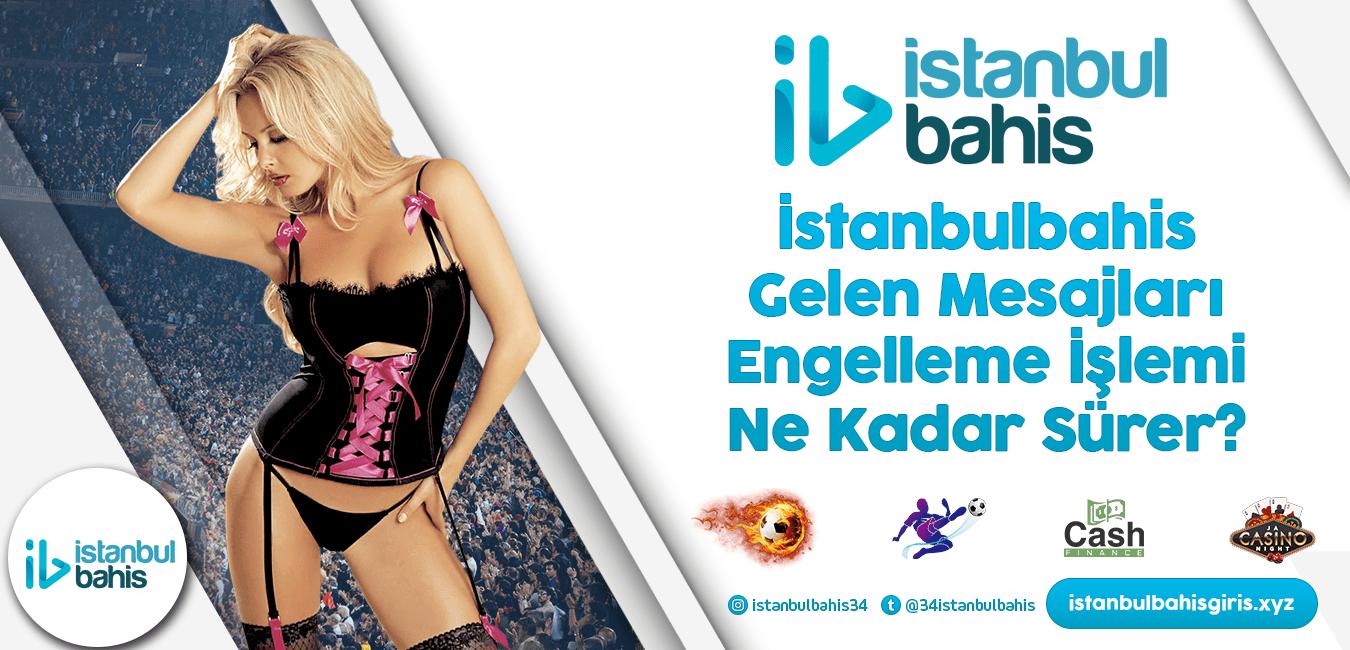 İstanbulbahis Gelen Mesajları Engelleme İşlemi Ne Kadar Sürer Bilgileri