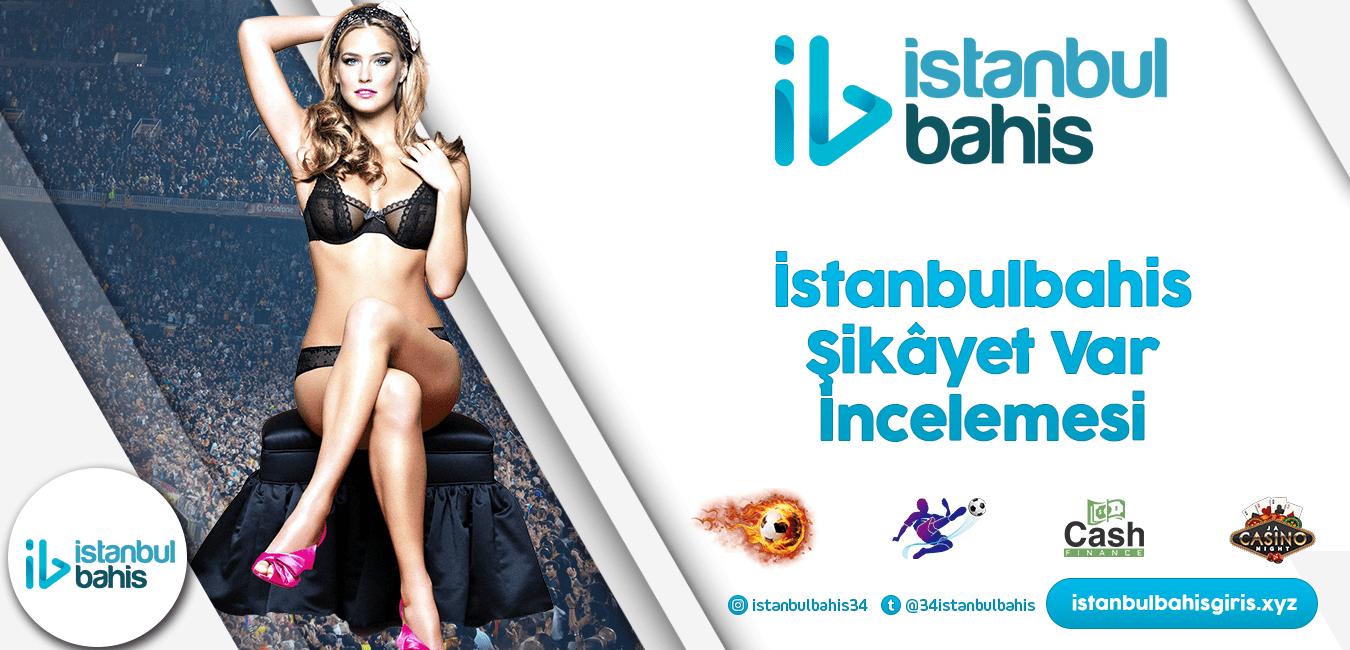 İstanbulbahis Şikâyet Var İncelemesi Bilgileri