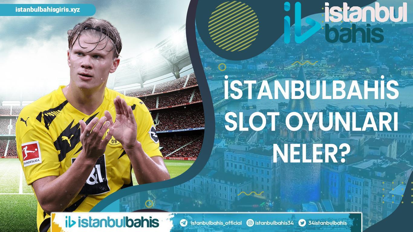 İstanbulbahis Slot Oyunları Neler Bilgileri