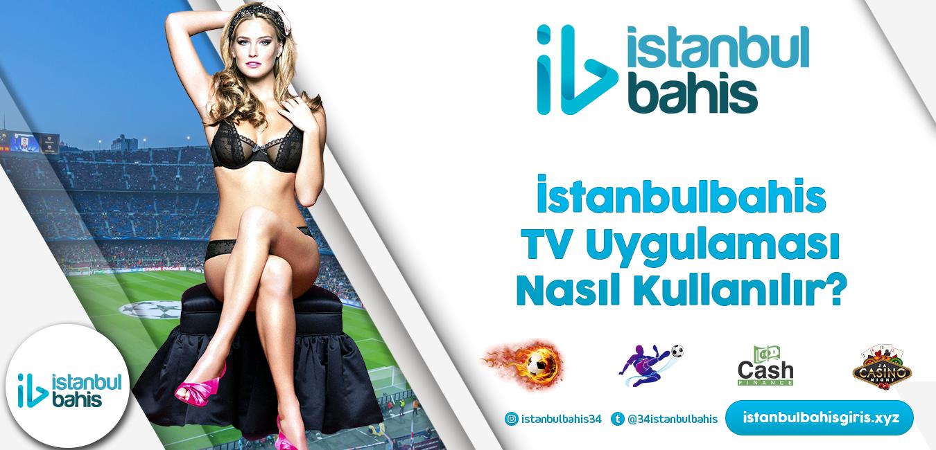 İstanbulbahis TV Uygulaması Nasıl Kullanılır Bilgileri