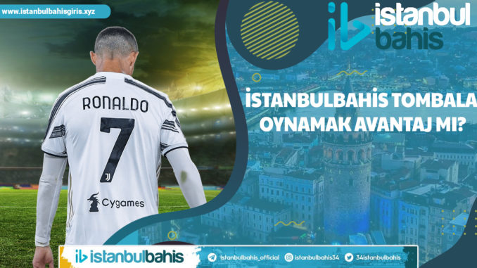İstanbulbahis Tombala Oynamak Avantaj Mı