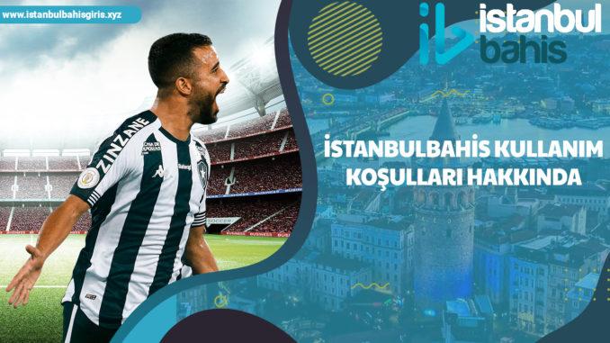 İstanbulbahis Kullanım Koşulları Hakkında